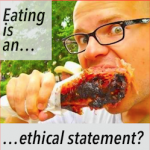 "Eating Is An ""Ethical Statement?"""